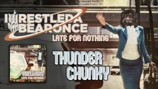 iwrestledabearonce - Thunder Chunky (Album Track)