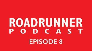 Roadrunner Podcast - Episode 8