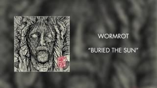 Wormrot - Buried the Sun