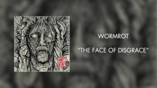 Wormrot - The Face of Disgrace