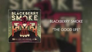 Blackberry Smoke - The Good Life