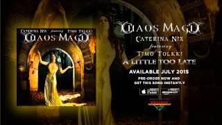 Chaos Magic (Caterina Nix & Timo Tolkki) - A Little Too Late (Official Audio)