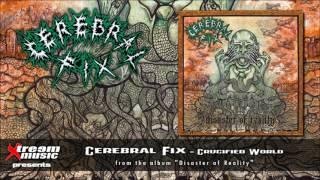 CEREBRAL FIX - Crucified World [2016]