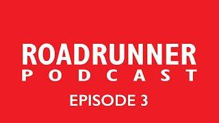 Roadrunner Podcast - Episode 3