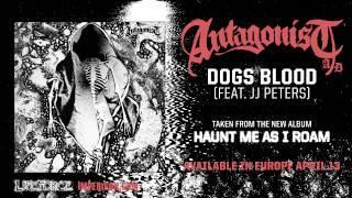 ANTAGONIST A.D - Dogs Blood (feat. JJ Peters / Deez Nuts)