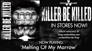 KILLER BE KILLED - Melting Of My Marrow (OFFICIAL TRACK)