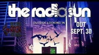 The Radio Sun - Switch Off The World Tonight (Album 'Outside Looking In' Out Sept. 30)