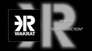Wakrat - Sober Addiction