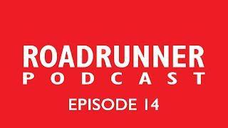 Roadrunner Podcast - Episode 14