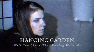 HANGING GARDEN - Will You Share This Ending With Me (official video)