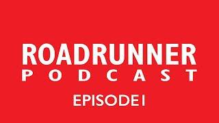 Roadrunner Podcast - Episode 1