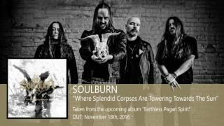 SOULBURN - Where Splendid Corpses Are Towering Towards The Sun (Album Track)