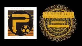 PERIPHERY - The Way The News Goes… (Album Track)