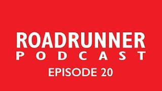 Roadrunner Podcast - Episode 20