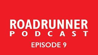 Roadrunner Podcast - Episode 9