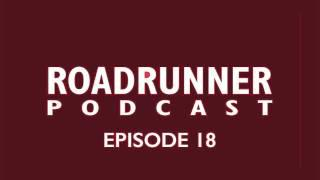 Roadrunner Podcast - Episode 18