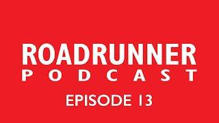 Roadrunner Podcast - Episode 13